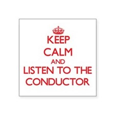 Keep Calm and Listen to the Conductor Sticker