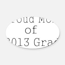 Proud Mom of 2013 Grad-white Oval Car Magnet