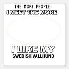 "I like my Swedish vallhu Square Car Magnet 3"" x 3"""