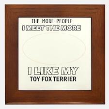 I like my Toy Fox terrier Framed Tile