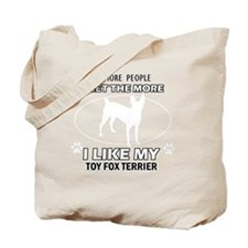 I like my Toy Fox terrier Tote Bag