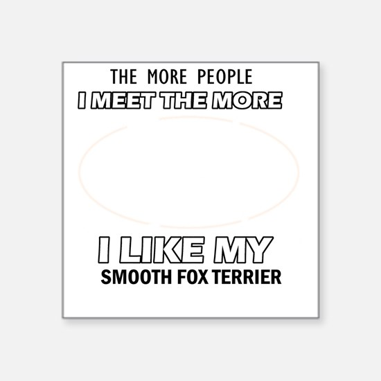 "I like my Smooth Fox Terrie Square Sticker 3"" x 3"""