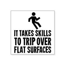 "It Takes Skills To Trip Ove Square Sticker 3"" x 3"""