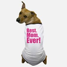 best mom ever! Dog T-Shirt