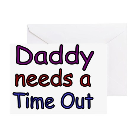 Daddy needs a time out 2 Greeting Card