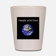 """""""Handle with Care"""" Earth shirt Shot Glass"""