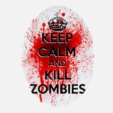 KEEP CALM AND KILL ZOMBIES Oval Ornament