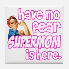 have no fear supermom is here funny Tile Coaster