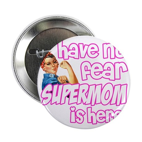 "have no fear supermom is here funny 2.25"" Button"