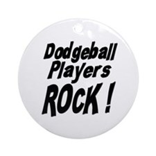 Dodgeball Players Rock ! Ornament (Round)