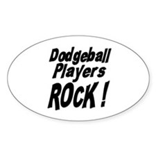 Dodgeball Players Rock ! Oval Decal