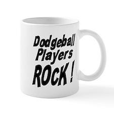 Dodgeball Players Rock ! Mug