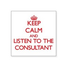 Keep Calm and Listen to the Consultant Sticker