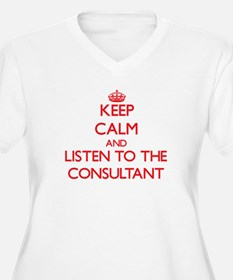 Keep Calm and Listen to the Consultant Plus Size T