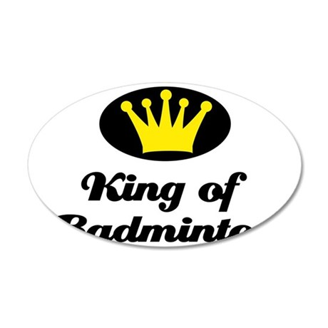 King of Badminton 35x21 Oval Wall Decal
