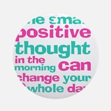 Positive Thought Round Ornament