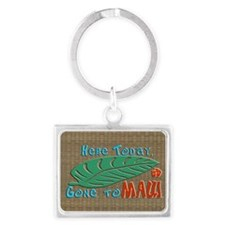 Here Today Gone to Maui Landscape Keychain