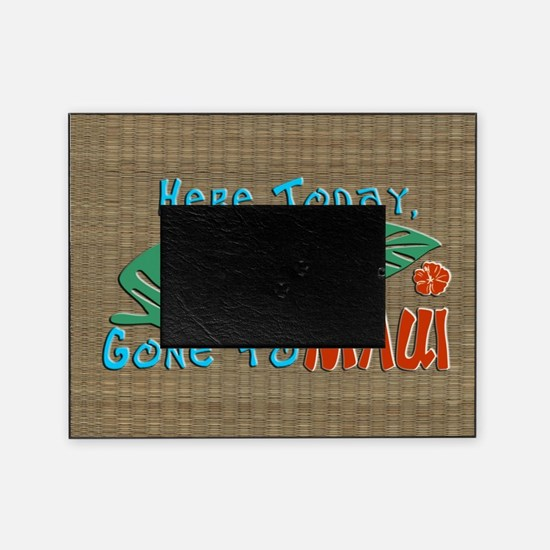 Here Today Gone to Maui Picture Frame
