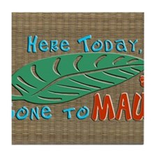 Here Today Gone to Maui Tile Coaster
