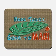 Here Today Gone to Maui Mousepad