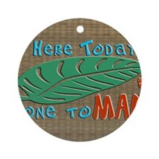 Here Today Gone to Maui Round Ornament