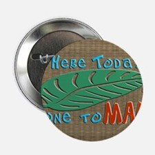 """Here Today Gone to Maui 2.25"""" Button"""