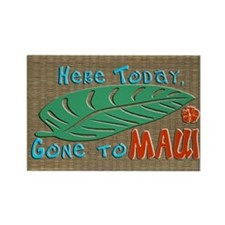 Here Today Gone to Maui Rectangle Magnet
