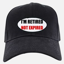 I'm Retired Not Expired Baseball Hat