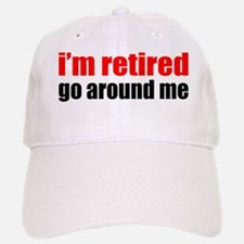 I'm Retired Go Around Me Baseball Baseball Cap