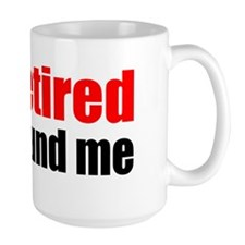 I'm Retired Go Around Me Mug