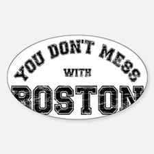 You Dont Mess With Boston Sticker (Oval)
