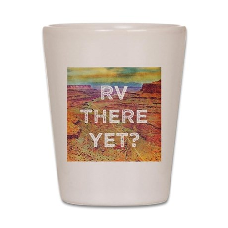 RV There Yet Shot Glass