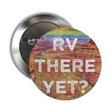 "RV There Yet 2.25"" Button"