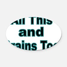 All this and Brains too Oval Car Magnet