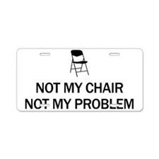 Not My Chair Aluminum License Plate