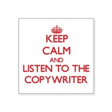 Keep Calm and Listen to the Copywriter Sticker