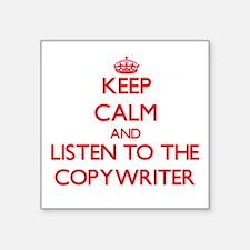 Keep Calm and Listen to the Copywriter Sticker