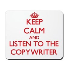 Keep Calm and Listen to the Copywriter Mousepad