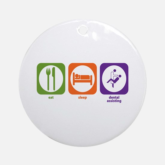Eat Sleep Dental Assisting Ornament (Round)