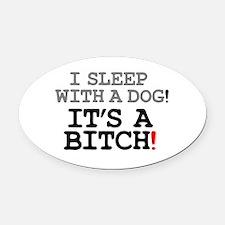 I SLEEP WITH A DOG! Oval Car Magnet