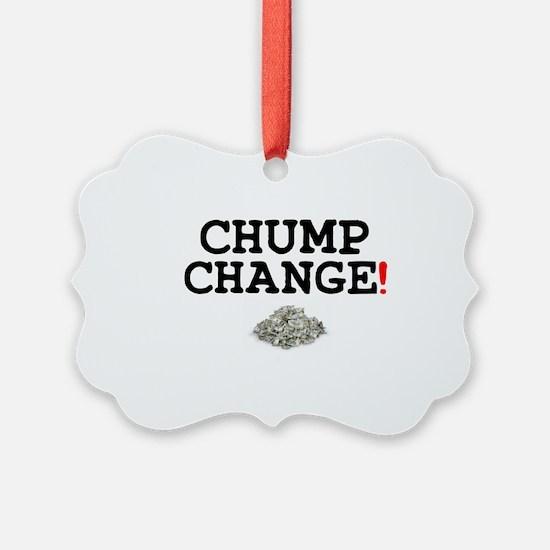 CHUMP CHANGE! Ornament