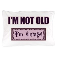 I'm Not Old I'm Vintage Pillow Case