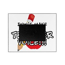 Dont Make Me Use My Teacher Voice! Picture Frame