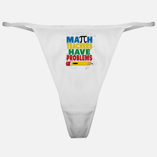 Math Teachers Have Problems Classic Thong
