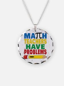 Math Teachers Have Problems Necklace