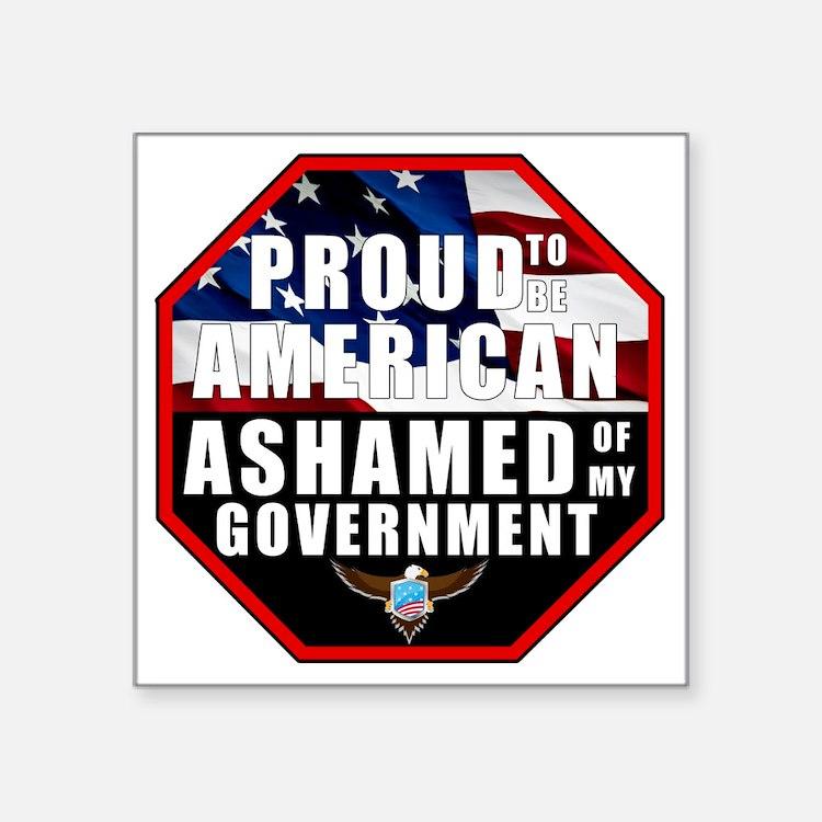 "Proud USA Ashamed Governmen Square Sticker 3"" x 3"""