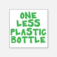 "One Less Plastic Bottle Square Sticker 3"" x 3"""