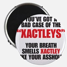 You've got a bad case of the Xactleys Magnet