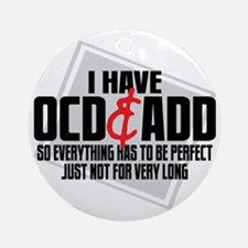 I Have OCD  ADD Round Ornament