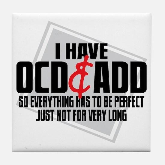 I Have OCD  ADD Tile Coaster